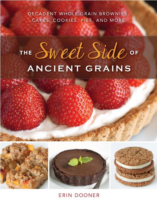 The Sweet Side of Ancient Grains – 100% whole grain desserts that are every bit as good as the more traditional kind!
