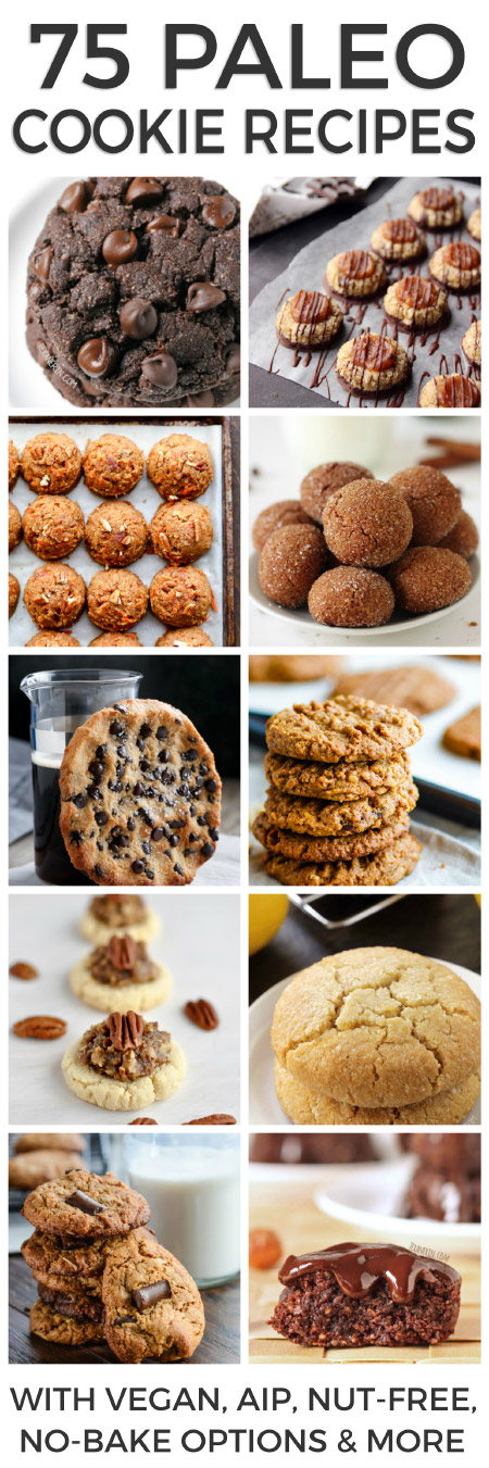 75 Paleo Cookie Recipes You Can Not Resist - includes vegan, AIP, nut-free, no-bake options and more!